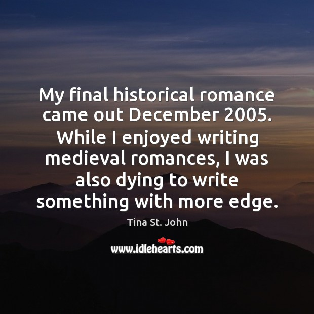 My final historical romance came out December 2005. While I enjoyed writing medieval Image