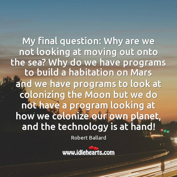 My final question: Why are we not looking at moving out onto Technology Quotes Image