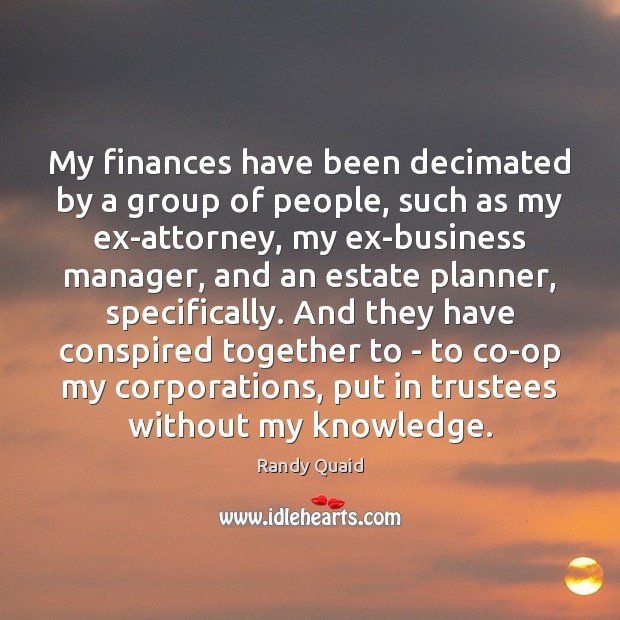 My finances have been decimated by a group of people, such as Image