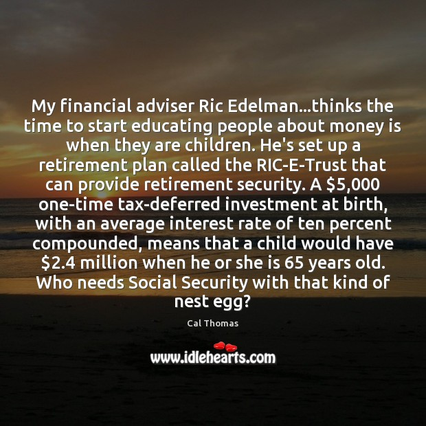 My financial adviser Ric Edelman…thinks the time to start educating people Image