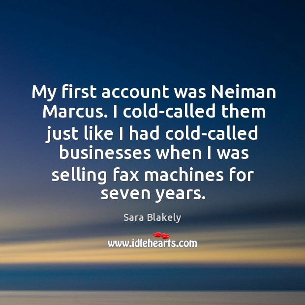 Image, My first account was neiman marcus. I cold-called them just like I had cold-called businesses
