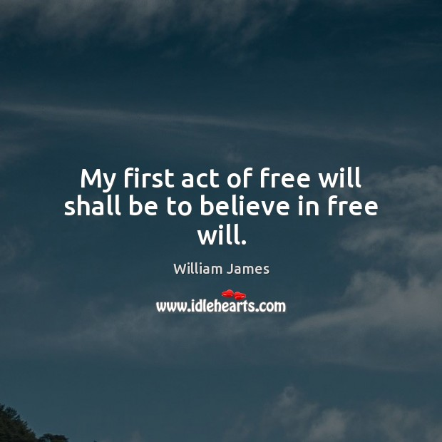 My first act of free will shall be to believe in free will. Image