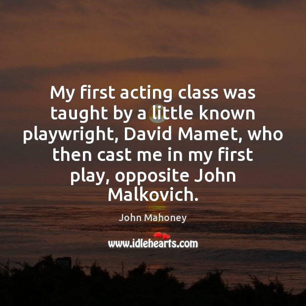 My first acting class was taught by a little known playwright, David Image