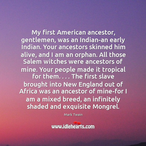 My first American ancestor, gentlemen, was an Indian-an early Indian. Your ancestors Image