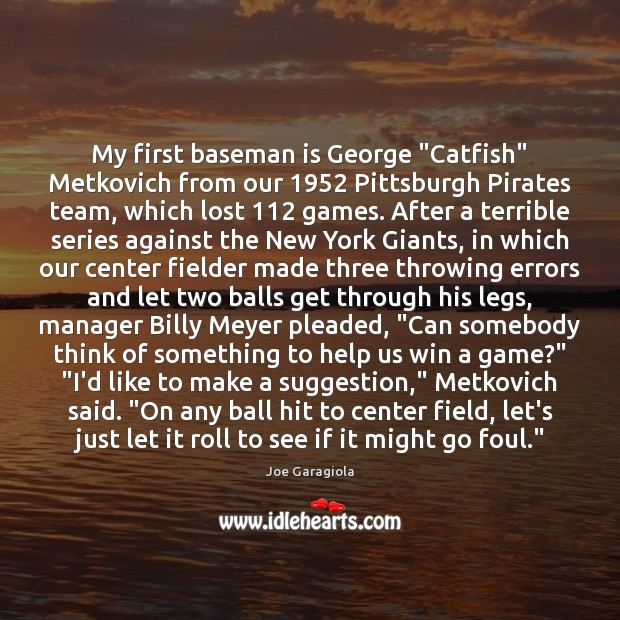 "Image, My first baseman is George ""Catfish"" Metkovich from our 1952 Pittsburgh Pirates team,"
