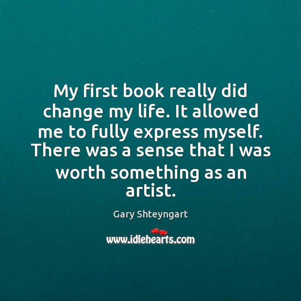 My first book really did change my life. It allowed me to Gary Shteyngart Picture Quote