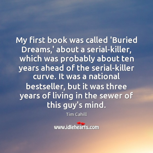 My first book was called 'Buried Dreams,' about a serial-killer, which Image
