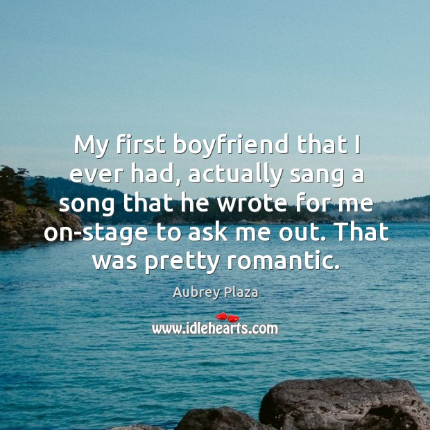 My first boyfriend that I ever had, actually sang a song that Image