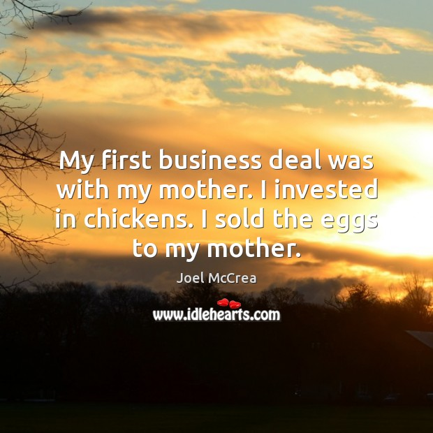 My first business deal was with my mother. I invested in chickens. Image