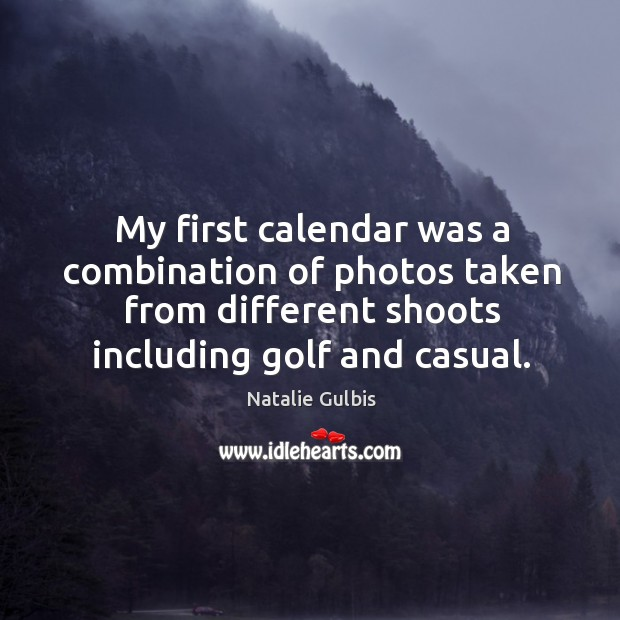 My first calendar was a combination of photos taken from different shoots including golf and casual. Image
