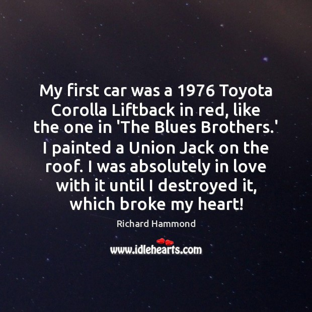 My first car was a 1976 Toyota Corolla Liftback in red, like the Richard Hammond Picture Quote