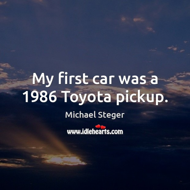 My first car was a 1986 Toyota pickup. Image