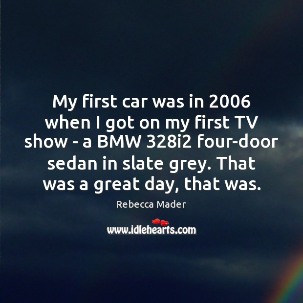 My first car was in 2006 when I got on my first TV Image