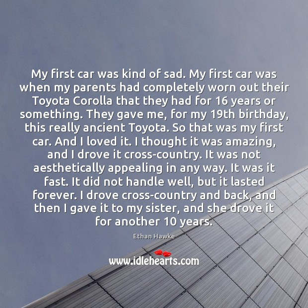 My first car was kind of sad. My first car was when Image
