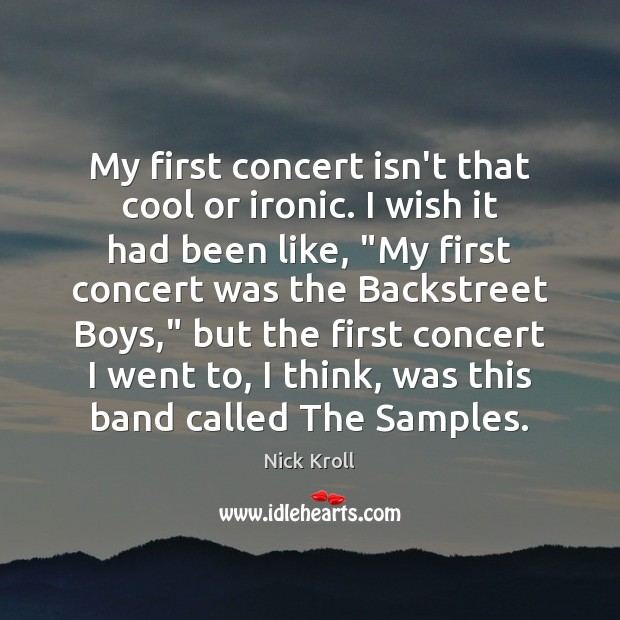 My first concert isn't that cool or ironic. I wish it had Nick Kroll Picture Quote