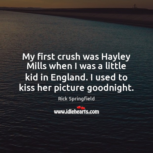 My first crush was Hayley Mills when I was a little kid Rick Springfield Picture Quote