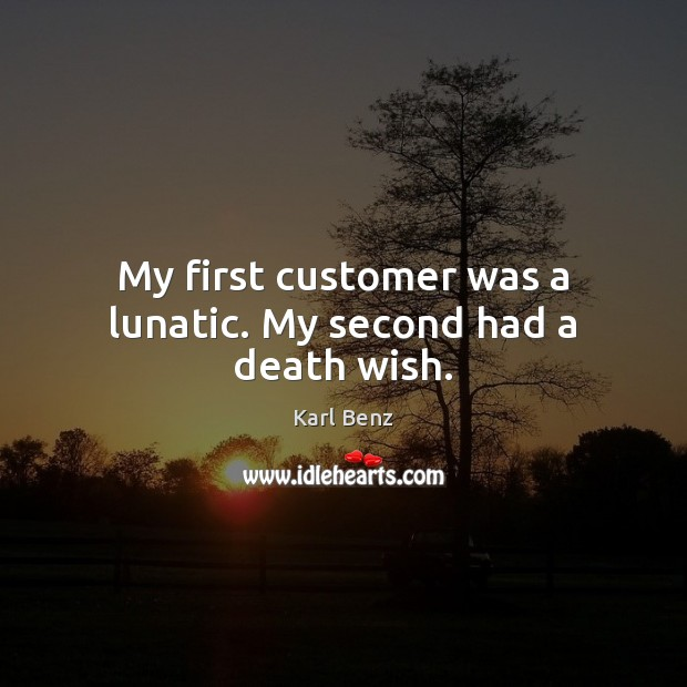 My first customer was a lunatic. My second had a death wish. Image