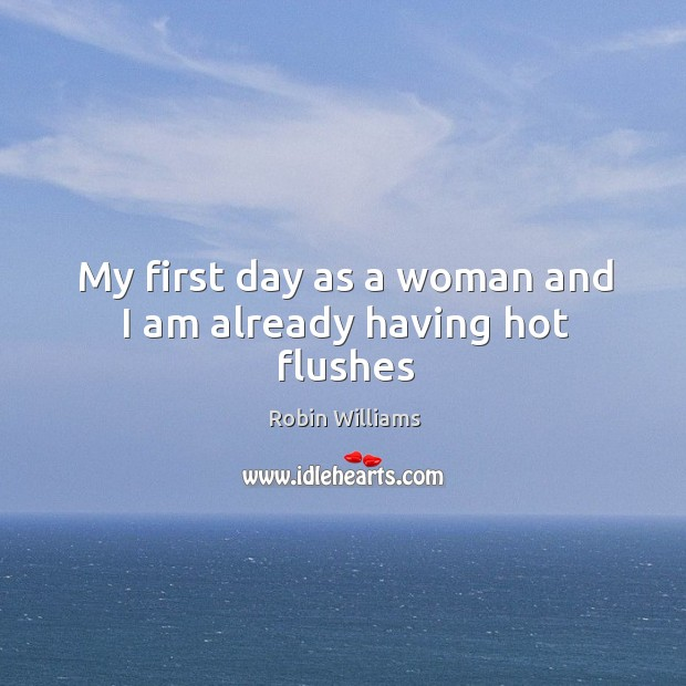My first day as a woman and I am already having hot flushes Image