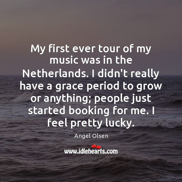 Image, My first ever tour of my music was in the Netherlands. I