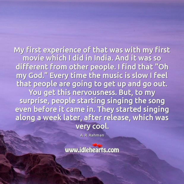 My first experience of that was with my first movie which I A. R. Rahman Picture Quote