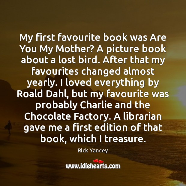 My first favourite book was Are You My Mother? A picture book Rick Yancey Picture Quote