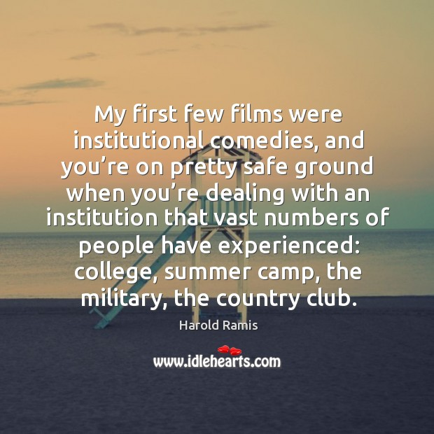 My first few films were institutional comedies, and you're on pretty safe ground when you're Image