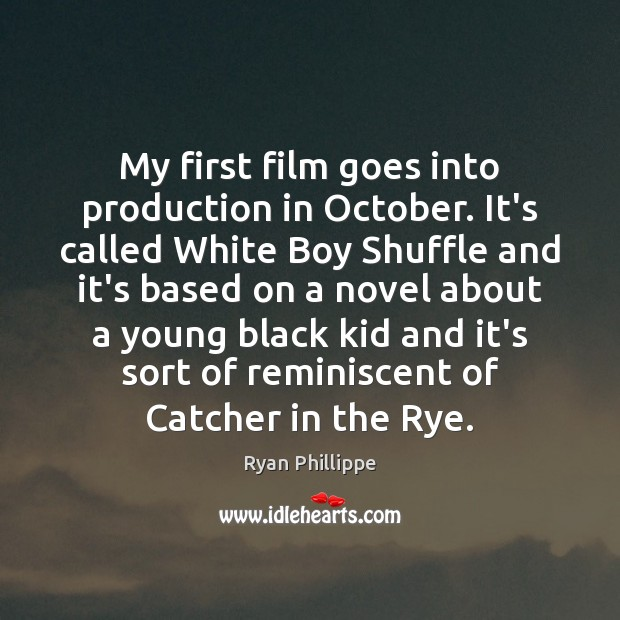 My first film goes into production in October. It's called White Boy Ryan Phillippe Picture Quote