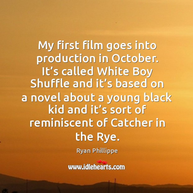 My first film goes into production in october. Ryan Phillippe Picture Quote