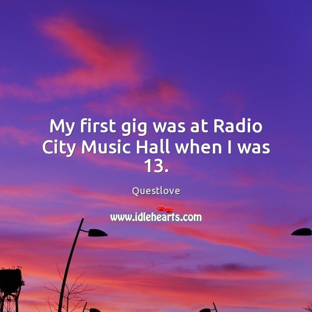 My first gig was at Radio City Music Hall when I was 13. Image