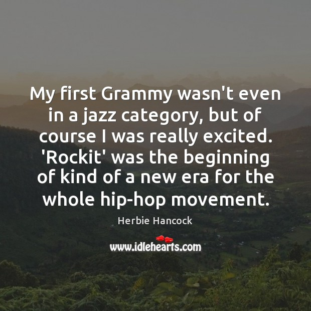 My first Grammy wasn't even in a jazz category, but of course Image