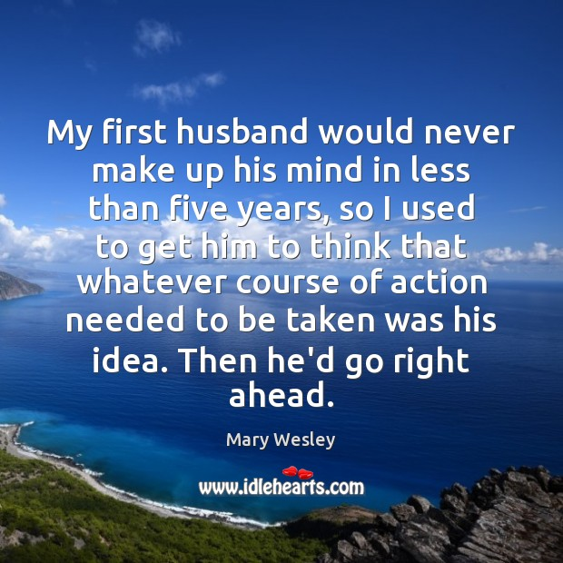 My first husband would never make up his mind in less than Image