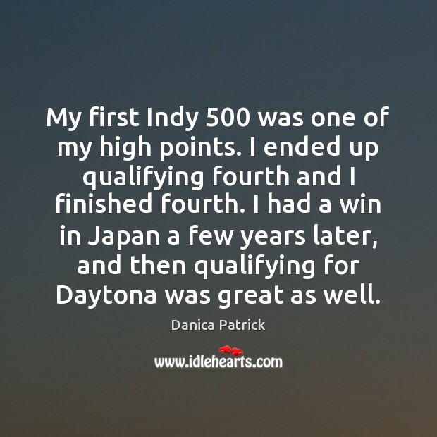 My first Indy 500 was one of my high points. I ended up Danica Patrick Picture Quote
