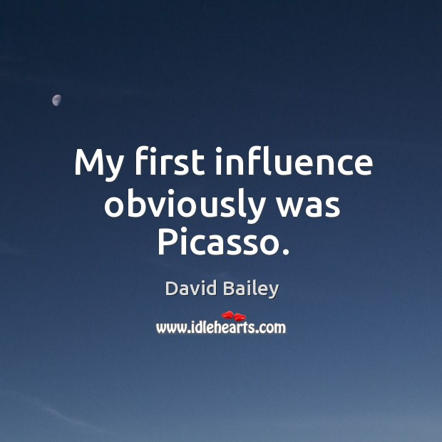 My first influence obviously was Picasso. Image