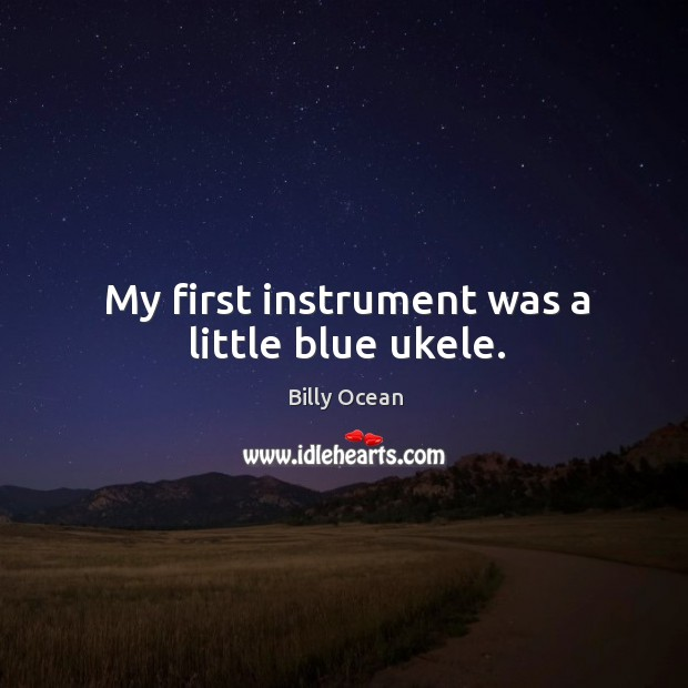 Image, My first instrument was a little blue ukele.