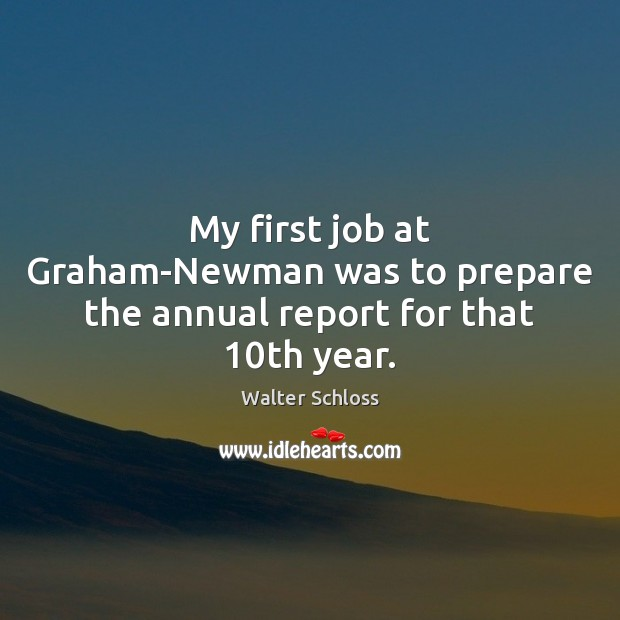 My first job at Graham-Newman was to prepare the annual report for that 10th year. Image