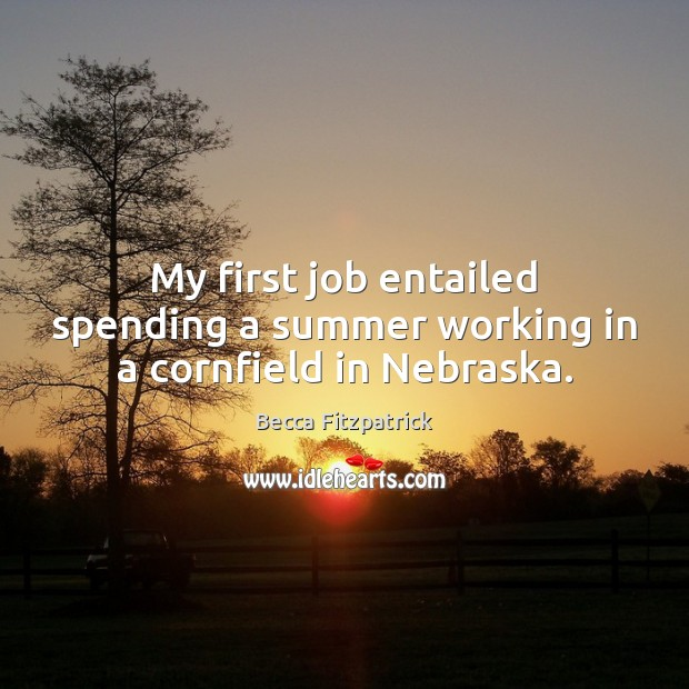 My first job entailed spending a summer working in a cornfield in Nebraska. Becca Fitzpatrick Picture Quote
