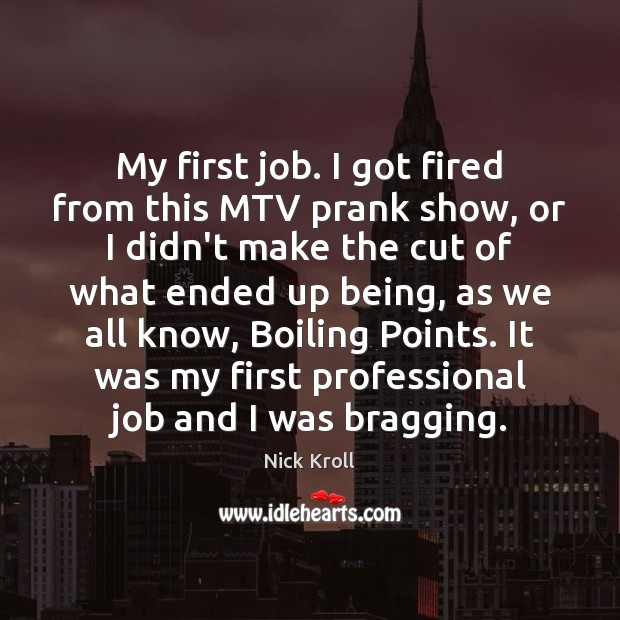 My first job. I got fired from this MTV prank show, or Nick Kroll Picture Quote