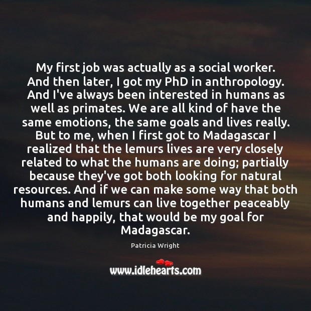 Image, My first job was actually as a social worker. And then later,