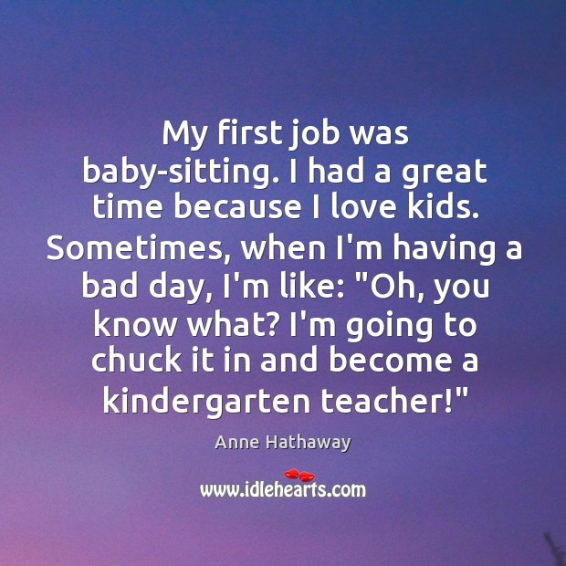 My first job was baby-sitting. I had a great time because I Image