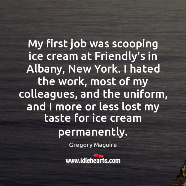 Image, My first job was scooping ice cream at Friendly's in Albany, New