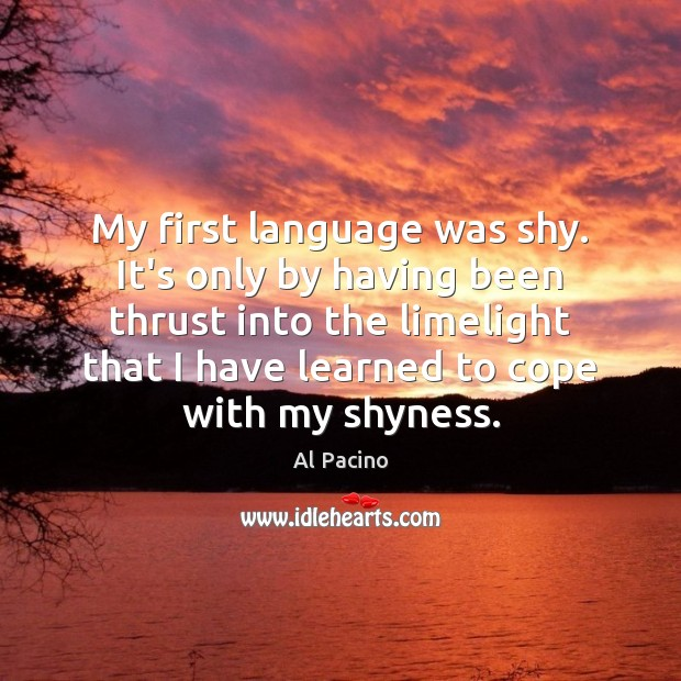 Image, My first language was shy. It's only by having been thrust into