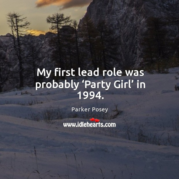 My first lead role was probably 'party girl' in 1994. Image