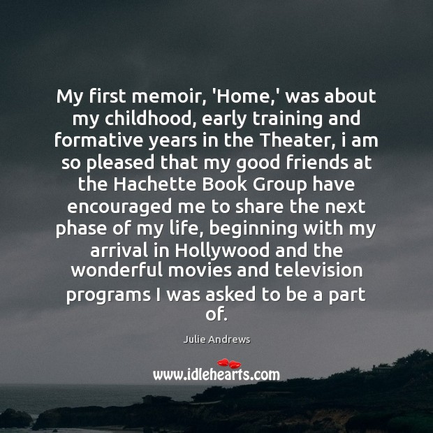 My first memoir, 'Home,' was about my childhood, early training and Julie Andrews Picture Quote