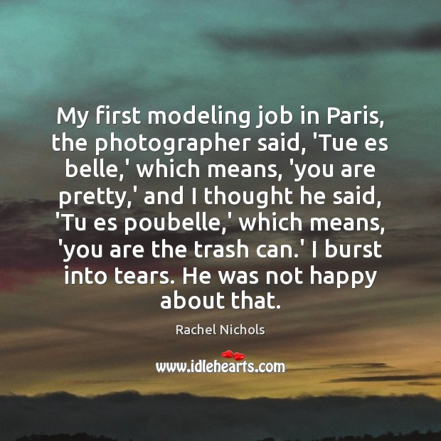 My first modeling job in Paris, the photographer said, 'Tue es belle, Image