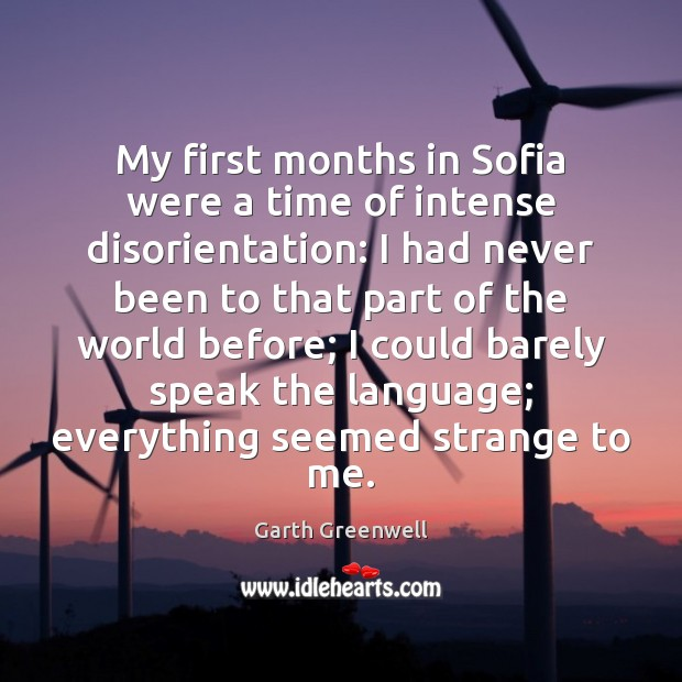 My first months in Sofia were a time of intense disorientation: I Image