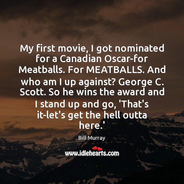 Image, My first movie, I got nominated for a Canadian Oscar-for Meatballs. For