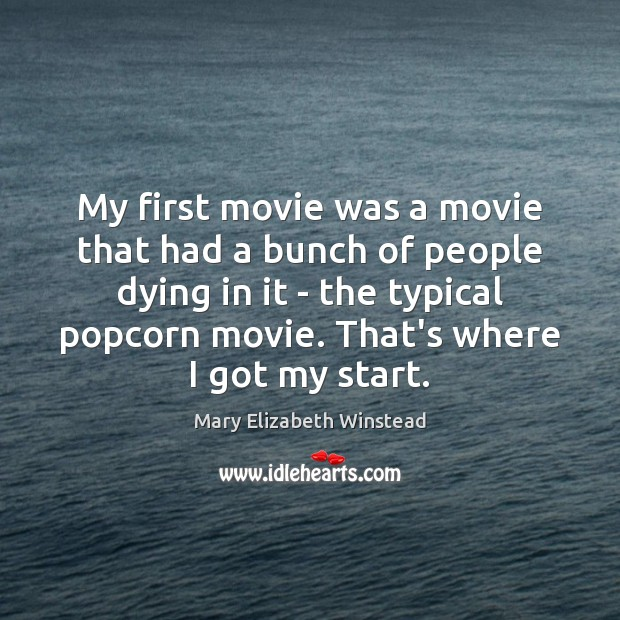 My first movie was a movie that had a bunch of people Mary Elizabeth Winstead Picture Quote