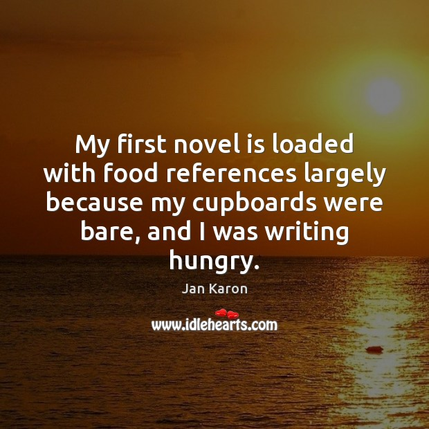 My first novel is loaded with food references largely because my cupboards Jan Karon Picture Quote