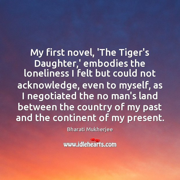 Image, My first novel, 'The Tiger's Daughter,' embodies the loneliness I felt