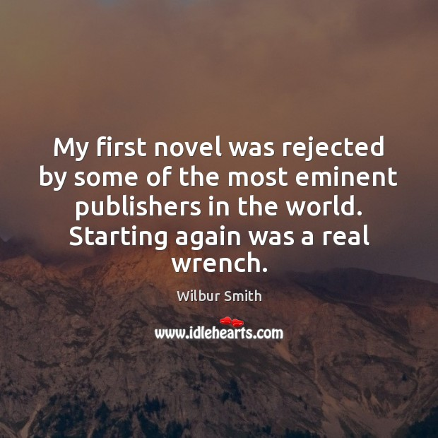 My first novel was rejected by some of the most eminent publishers Image
